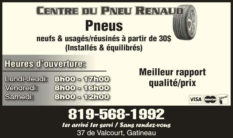 Centre du Pneu Renaud (819-568-1992) - Annonce illustrée======= - Pneus neufs & usagés/réusinés à partir de 30$ (Installés & équilibrés) Heures d'ouverture: 8h00 - 17h00 8h00 - 16h00 8h00 - 12h00 Meilleur rapport qualité/prix 1er arrivé 1er servi / Sans rendez-vous 819-568-1992 37 de Valcourt, Gatineau