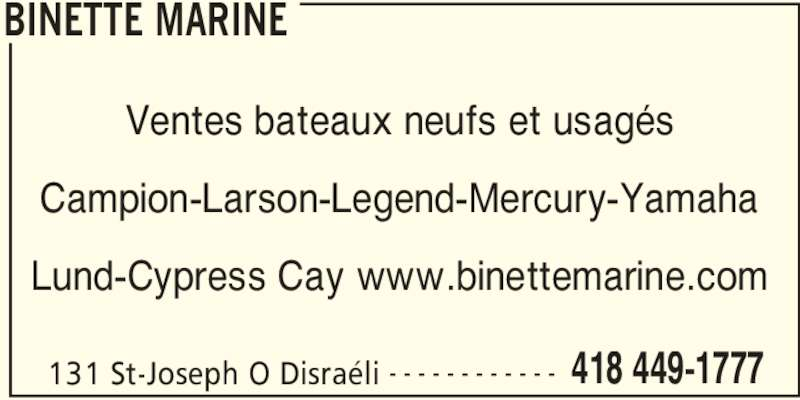 Binette Marine (418-449-1777) - Annonce illustrée======= - BINETTE MARINE 131 St-Joseph O Disraéli 418 449-1777- - - - - - - - - - - - Ventes bateaux neufs et usagés Campion-Larson-Legend-Mercury-Yamaha Lund-Cypress Cay www.binettemarine.com