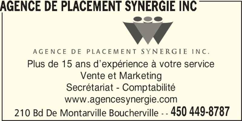 Agence de Placement Synergie Inc (450-449-8787) - Annonce illustrée======= - Plus de 15 ans d'expérience à votre service Vente et Marketing Secrétariat - Comptabilité www.agencesynergie.com 210 Bd De Montarville Boucherville - - 450 449-8787 AGENCE DE PLACEMENT SYNERGIE INC
