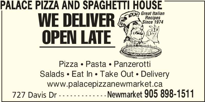 Palace Pizza And Spaghetti House (905-898-1511) - Display Ad - PALACE PIZZA AND SPAGHETTI HOUSE Pizza π Pasta π Panzerotti Salads π Eat In π Take Out π Delivery www.palacepizzanewmarket.ca 727 Davis Dr - - - - - - - - - - - - -Newmarket 905 898-1511