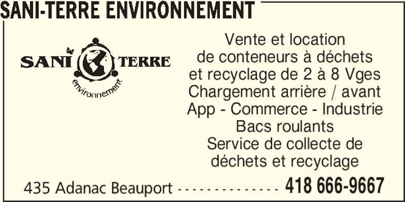 Sani-Terre Environnement (418-666-9667) - Annonce illustrée======= - SANI-TERRE ENVIRONNEMENT 435 Adanac Beauport - - - - - - - - - - - - - - 418 666-9667 Vente et location de conteneurs à déchets et recyclage de 2 à 8 Vges Chargement arrière / avant App - Commerce - Industrie Bacs roulants Service de collecte de déchets et recyclage