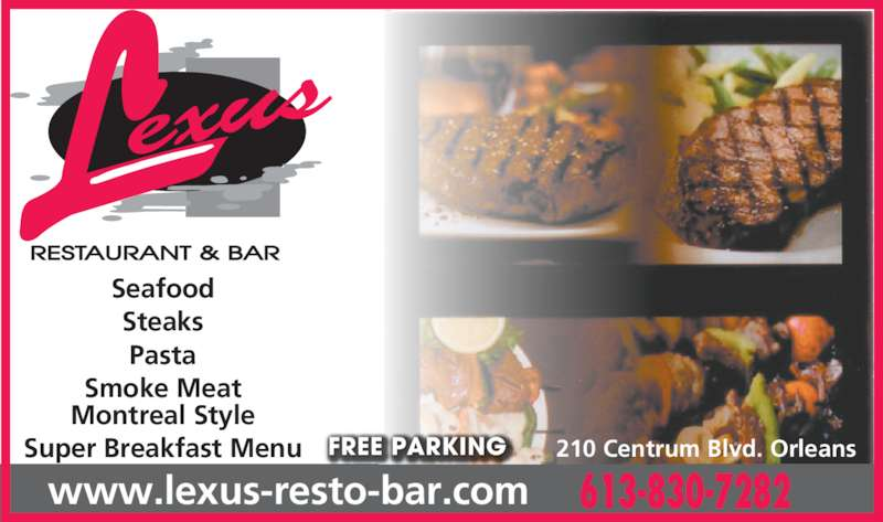 Lexus Restaurant (613-830-7282) - Display Ad - Seafood Steaks Pasta Smoke Meat Montreal Style Super Breakfast Menu 613-830-7282www.lexus-resto-bar.com FREE PARKING 210 Centrum Blvd. Orleans