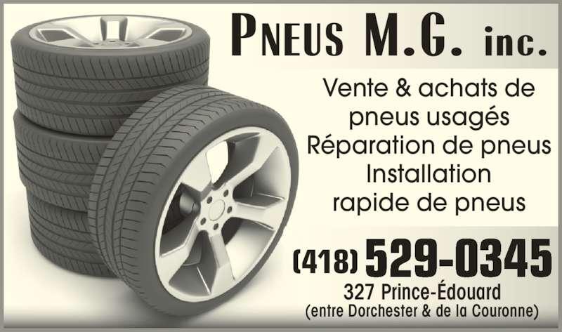 Pneus M G Inc (418-529-0345) - Annonce illustrée======= - 327 Prince-Édouard (entre Dorchester & de la Couronne)  529-0345(418) Vente & achats de pneus usagés Réparation de pneus Installation rapide de pneus
