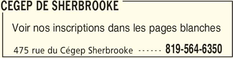 Cégep de Sherbrooke (8195646350) - Annonce illustrée======= - CEGEP DE SHERBROOKE 475 rue du Cégep Sherbrooke 819-564-6350- - - - - - Voir nos inscriptions dans les pages blanches