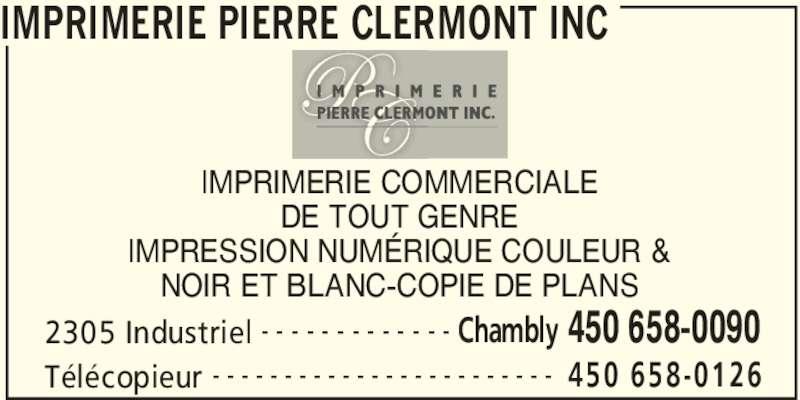 Imprimerie Pierre Clermont Inc (450-658-0090) - Annonce illustrée======= - IMPRIMERIE PIERRE CLERMONT INC 2305 Industriel Chambly 450 658-0090- - - - - - - - - - - - - Télécopieur 450 658-0126- - - - - - - - - - - - - - - - - - - - - - - - IMPRIMERIE COMMERCIALE DE TOUT GENRE IMPRESSION NUMÉRIQUE COULEUR & NOIR ET BLANC-COPIE DE PLANS