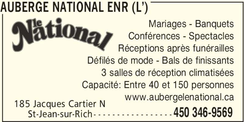 L'Auberge National Enr  (450-346-9569) - Annonce illustrée======= - AUBERGE NATIONAL ENR (L') 185 Jacques Cartier N      St-Jean-sur-Rich 450 346-9569- - - - - - - - - - - - - - - - - Mariages - Banquets Conférences - Spectacles Réceptions après funérailles Défilés de mode - Bals de finissants 3 salles de réception climatisées Capacité: Entre 40 et 150 personnes www.aubergelenational.ca