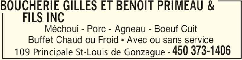 Boucherie Gilles Et Benoit Primeau & Fils Inc (450-373-1406) - Annonce illustrée======= - 109 Principale St-Louis de Gonzague - 450 373-1406 BOUCHERIE GILLES ET BENOIT PRIMEAU &  FILS INC  Méchoui - Porc - Agneau - Boeuf Cuit Buffet Chaud ou Froid • Avec ou sans service