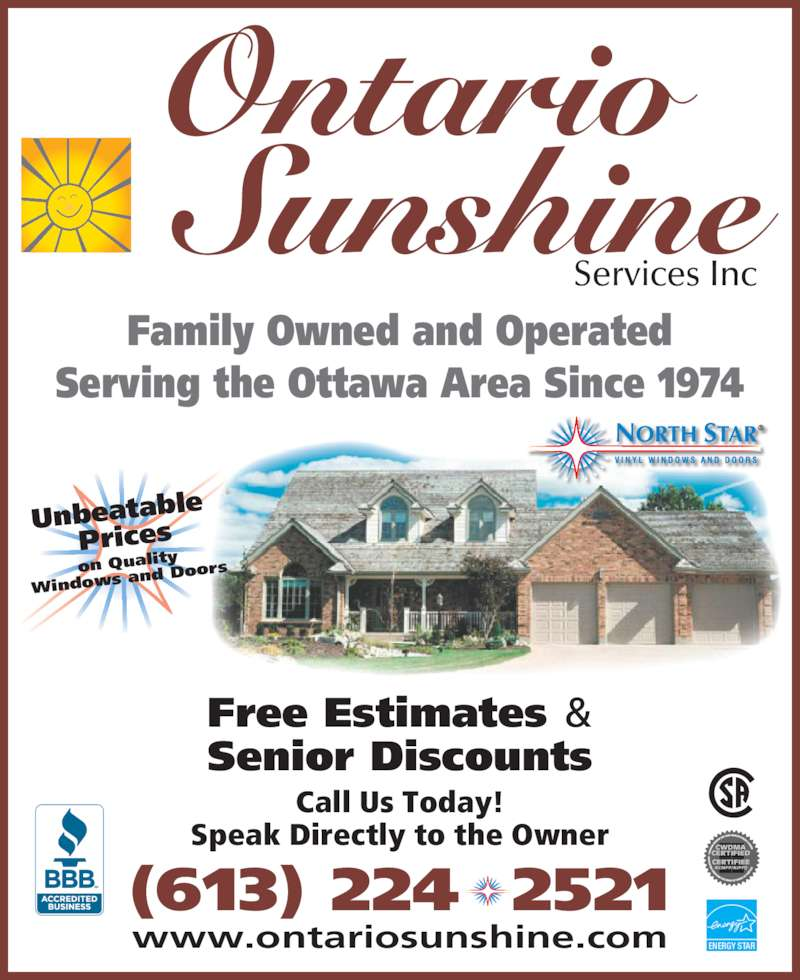Ontario Sunshine Services Inc (613-224-2521) - Display Ad - ENERGY STAR Ontario Services Inc (613) 224  2521 Family Owned and Operated Serving the Ottawa Area Since 1974 Free Estimates & Senior Discounts www.ontariosunshine.com Call Us Today! Speak Directly to the Owner Unbeatabl e  Prices on Qualit Windows  and Door Sunshine