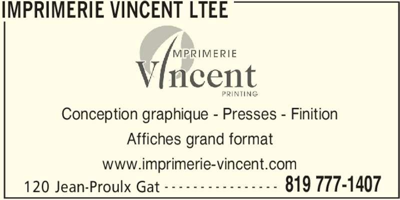 Imprimerie Vincent Ltée (819-777-1407) - Annonce illustrée======= - IMPRIMERIE VINCENT LTEE 120 Jean-Proulx Gat 819 777-1407- - - - - - - - - - - - - - - - Conception graphique - Presses - Finition Affiches grand format www.imprimerie-vincent.com