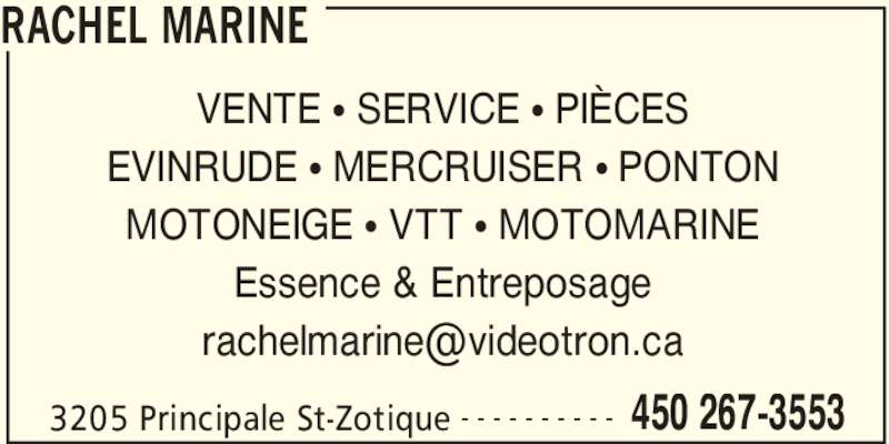 Rachel Marine (450-267-3553) - Annonce illustrée======= - RACHEL MARINE 3205 Principale St-Zotique 450 267-3553- - - - - - - - - - VENTE π SERVICE π PIÈCES EVINRUDE π MERCRUISER π PONTON MOTONEIGE π VTT π MOTOMARINE Essence & Entreposage