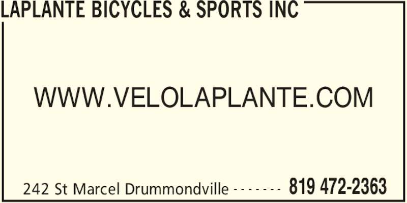 Laplante Bicycles & Sports Inc (819-472-2363) - Annonce illustrée======= - LAPLANTE BICYCLES & SPORTS INC 242 St Marcel Drummondville 819 472-2363- - - - - - - WWW.VELOLAPLANTE.COM