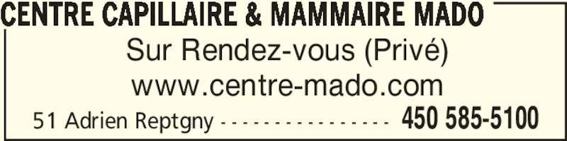 Centre Capillaire Mado (450-585-5100) - Annonce illustrée======= - Sur Rendez-vous (Privé) www.centre-mado.com CENTRE CAPILLAIRE & MAMMAIRE MADO 450 585-510051 Adrien Reptgny - - - - - - - - - - - - - - - -