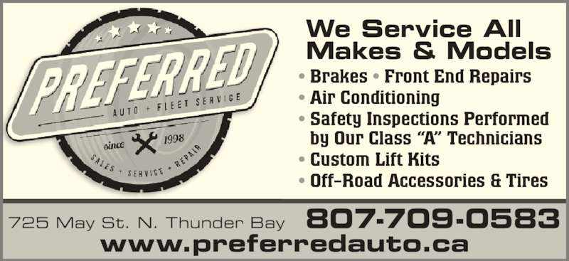 "Preferred Auto & Fleet Services (807-622-1998) - Display Ad - • Brakes • Front End Repairs • Air Conditioning • Safety Inspections Performed by Our Class ""A"" Technicians • Custom Lift Kits • Off-Road Accessories & Tires www.preferredauto.ca 725 May St. N. Thunder Bay   807-709-0583 We Service All Makes & Models"