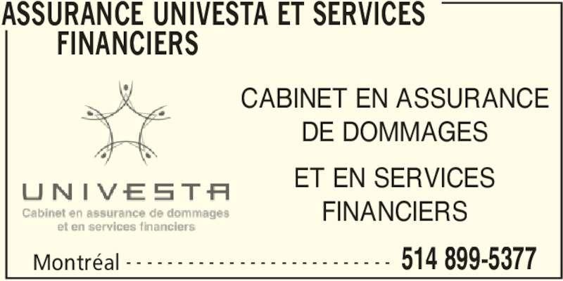 Assurances Univesta et Services Financiers (514-899-5377) - Annonce illustrée======= - FINANCIERS  Montréal 514 899-5377- - - - - - - - - - - - - - - - - - - - - - - - - - CABINET EN ASSURANCE DE DOMMAGES ET EN SERVICES FINANCIERS ASSURANCE UNIVESTA ET SERVICES