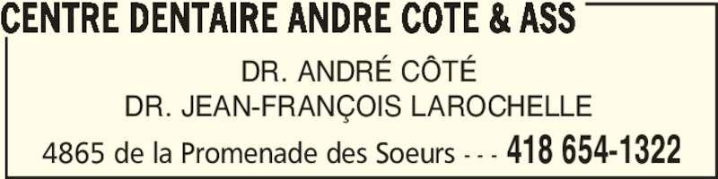 Centre Dentaire André Côté & Ass (418-654-1322) - Annonce illustrée======= - CENTRE DENTAIRE ANDRE COTE & ASS 4865 de la Promenade des Soeurs - - - 418 654-1322 DR. ANDRÉ CÔTÉ DR. JEAN-FRANÇOIS LAROCHELLE