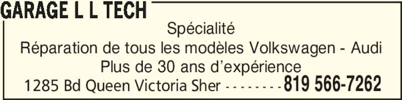 Le Centre Mécanique L.L. Tech (819-566-7262) - Annonce illustrée======= - 1285 Bd Queen Victoria Sher - - - - - - - -819 566-7262 Spécialité Réparation de tous les modèles Volkswagen - Audi Plus de 30 ans d'expérience GARAGE L L TECH