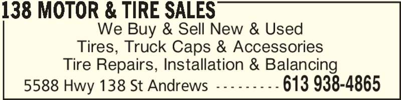 138 Motor & Tire Sales (613-938-4865) - Display Ad - We Buy & Sell New & Used Tires, Truck Caps & Accessories Tire Repairs, Installation & Balancing 138 MOTOR & TIRE SALES 5588 Hwy 138 St Andrews - - - - - - - - - 613 938-4865