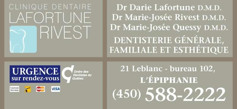 Clinique Dentaire Lafortune-Rivest (450-588-2222) - Annonce illustrée======= - DENTISTERIE GÉNÉRALE, FAMILIALE ET ESTHÉTIQUE 21 Leblanc - bureau 102,  L'ÉPIPHANIE URGENCE sur rendez-vous (450) 588-2222 Transmission Électronique Dr Darie Lafortune D.M.D. Dr Marie-Josée Rivest D.M.D. Dr Marie-Josée Quessy D.M.D.