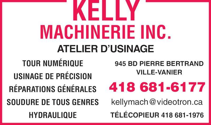 Kelly Machinerie Inc (418-681-6177) - Annonce illustrée======= - ATELIER D'USINAGE TOUR NUMÉRIQUE USINAGE DE PRÉCISION SOUDURE DE TOUS GENRES HYDRAULIQUE TÉLÉCOPIEUR 418 681-1976 945 BD PIERRE BERTRAND VILLE-VANIER RÉPARATIONS GÉNÉRALES
