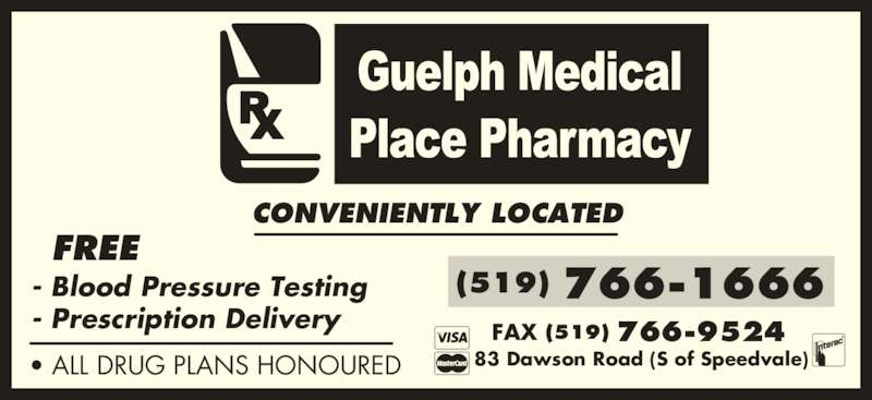 Guelph Medical Place Pharmacy (519-766-1666) - Display Ad - (519) 83 Dawson Road (S of Speedvale) 766-9524FAX 766-1666(519) CONVENIENTLY LOCATED • ALL DRUG PLANS HONOURED FREE - Blood Pressure Testing - Prescription Delivery