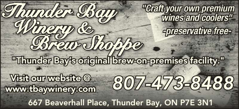 "Thunder Bay Winery & Brew Shoppe (807-473-8488) - Display Ad - ""Craft your own premium 667 Beaverhall Place, Thunder Bay, ON P7E 3N1 807-473-8488 ""Thunder Bay's original brew-on-premises facility."""