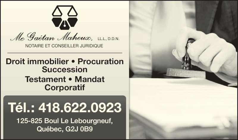 Me Gaétan Maheux Notaire (418-622-0923) - Annonce illustrée======= - Corporatif 125-825 Boul Le Lebourgneuf, Québec, G2J 0B9 Tél.: 418.622.0923 Droit immobilier • Procuration Succession Testament • Mandat