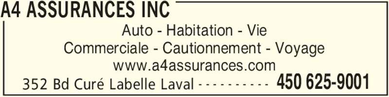 A4 Assurances Inc (450-625-9001) - Annonce illustrée======= - 352 Bd Curé Labelle Laval 450 625-9001- - - - - - - - - - Auto - Habitation - Vie A4 ASSURANCES INC Commerciale - Cautionnement - Voyage www.a4assurances.com