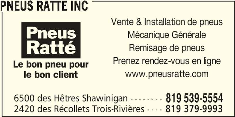 Pneus Ratté Inc (819-539-5554) - Annonce illustrée======= - PNEUS RATTE INC Vente & Installation de pneus Mécanique Générale Remisage de pneus Prenez rendez-vous en ligne www.pneusratte.com 6500 des Hêtres Shawinigan - - - - - - - - 819 539-5554 2420 des Récollets Trois-Rivières - - - - 819 379-9993