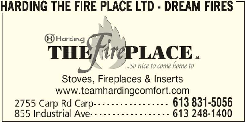 Harding The Fire Place Ltd - Dream Fires (613-831-5056) - Display Ad - www.teamhardingcomfort.com 2755 Carp Rd Carp- - - - - - - - - - - - - - - - - 613 831-5056 855 Industrial Ave- - - - - - - - - - - - - - - - - - 613 248-1400 HARDING THE FIRE PLACE LTD - DREAM FIRES Ltd. Stoves, Fireplaces & Inserts