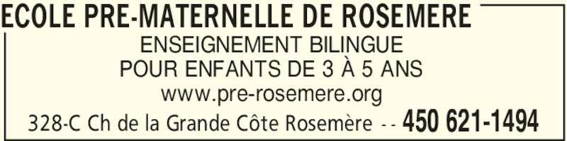 Ecole Pre-Maternelle de Rosemere (450-621-1494) - Annonce illustrée======= - 450 621-1494- - POUR ENFANTS DE 3 À 5 ANS 328-C Ch de la Grande Côte Rosemère ECOLE PRE-MATERNELLE DE ROSEMERE ENSEIGNEMENT BILINGUE www.pre-rosemere.org