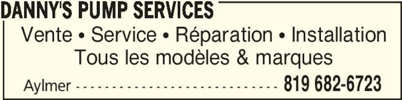 Danny's Pump Services (819-682-6723) - Annonce illustrée======= - Aylmer - - - - - - - - - - - - - - - - - - - - - - - - - - - - 819 682-6723 DANNY'S PUMP SERVICES Vente π Service π Réparation π Installation Tous les modèles & marques
