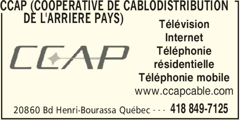CCAP - Coopérative de Cablodistribution de l'Arrière Pays (418-849-7125) - Annonce illustrée======= - CCAP (COOPERATIVE DE CABLODISTRIBUTION  DE L'ARRIERE PAYS)  20860 Bd Henri-Bourassa Québec 418 849-7125- - - Télévision Internet résidentielle Téléphonie Téléphonie mobile www.ccapcable.com