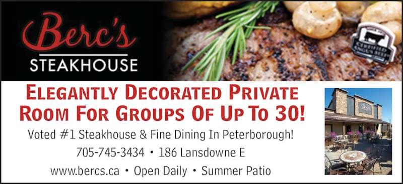 Berc's Steak House (705-745-3434) - Annonce illustrée======= - Elegantly Decorated Private Room For Groups Of Up To 30! Voted #1 Steakhouse & Fine Dining In Peterborough! 705-745-3434 • 186 Lansdowne E www.bercs.ca • Open Daily • Summer Patio