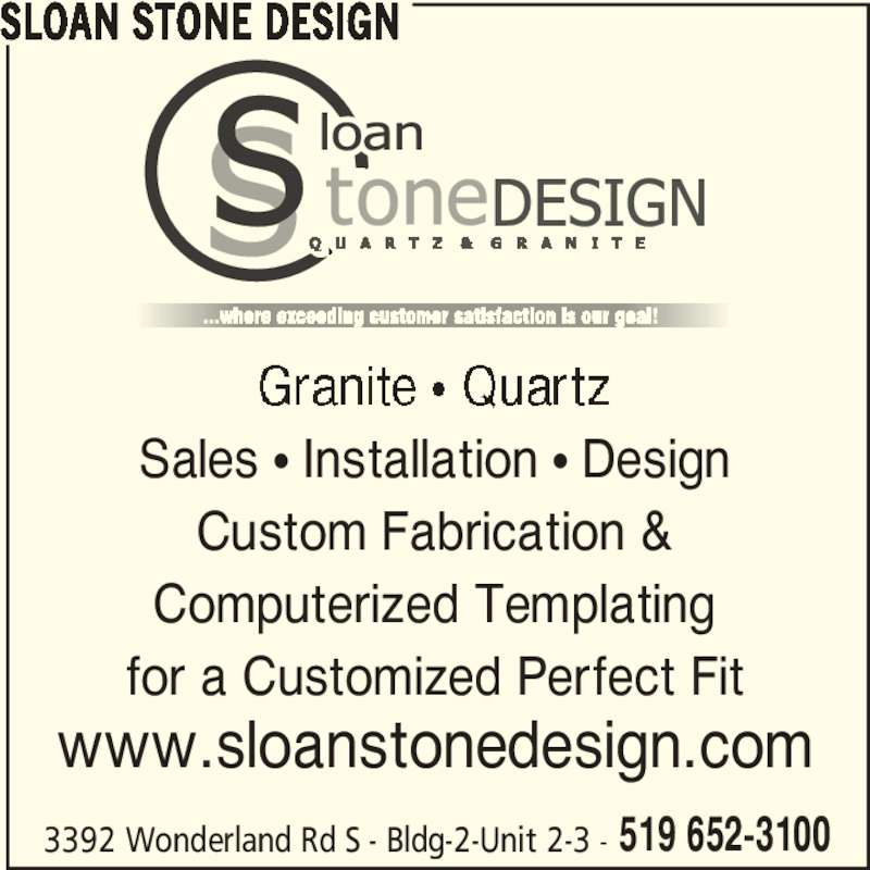 Sloan Stone Design (519-652-3100) - Display Ad - SLOAN STONE DESIGN 3392 Wonderland Rd S - Bldg-2-Unit 2-3 - 519 652-3100 Sales π Installation π Design Custom Fabrication & Computerized Templating for a Customized Perfect Fit www.sloanstonedesign.com