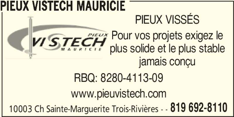 Pieux Vistech (819-692-8110) - Annonce illustrée======= - 10003 Ch Sainte-Marguerite Trois-Rivières - - 819 692-8110 PIEUX VISTECH MAURICIE PIEUX VISSÉS Pour vos projets exigez le plus solide et le plus stable jamais conçu RBQ: 8280-4113-09 www.pieuvistech.com