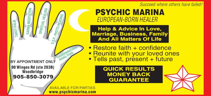 Marina Spiritual Psychic (905-850-3079) - Display Ad - PSYCHIC MARINA EUROPEAN-BORN HEALER BY APPOINTMENT ONLY Succeed where others have failed! 905-850-3079 AVAILABLE FOR PARTIES www.psychicmarina.com 90 Winges Rd (ste 203B) Woodbridge