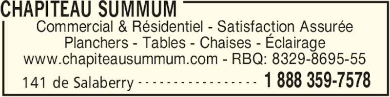 Chapiteau Summum (450-359-7578) - Annonce illustrée======= - CHAPITEAU SUMMUM 141 de Salaberry 1 888 359-7578- - - - - - - - - - - - - - - - - Commercial & Résidentiel - Satisfaction Assurée Planchers - Tables - Chaises - Éclairage www.chapiteausummum.com - RBQ: 8329-8695-55
