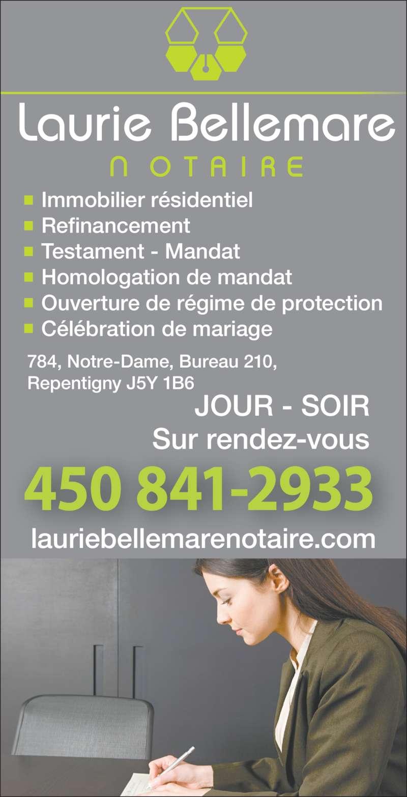 Laurie Bellemare Notaire (450-841-2933) - Annonce illustrée======= - Laurie Bellemare Immobilier résidentiel Refinancement Testament - Mandat Homologation de mandat Ouverture de régime de protection Célébration de mariage 450 841-2933 JOUR - SOIR Sur rendez-vous 784, Notre-Dame, Bureau 210, Repentigny J5Y 1B6 lauriebellemarenotaire.com