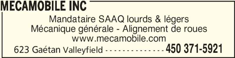 Mécamobile Inc (450-371-5921) - Annonce illustrée======= - 623 Gaétan Valleyfield - - - - - - - - - - - - - - 450 371-5921 Mandataire SAAQ lourds & légers Mécanique générale - Alignement de roues www.mecamobile.com MECAMOBILE INC