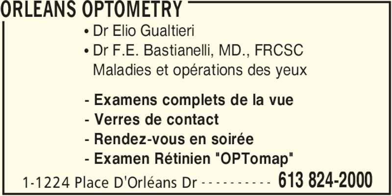 """Orleans Optometry (613-824-2000) - Annonce illustrée======= - ORLEANS OPTOMETRY 1-1224 Place D'Orléans Dr 613 824-2000- - - - - - - - - - π Dr Elio Gualtieri π Dr F.E. Bastianelli, MD., FRCSC   Maladies et opérations des yeux - Examens complets de la vue - Verres de contact - Rendez-vous en soirée - Examen Rétinien """"OPTomap"""""""