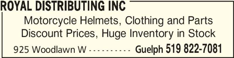 Royal Distributing Inc (519-822-7081) - Display Ad - Motorcycle Helmets, Clothing and Parts Discount Prices, Huge Inventory in Stock ROYAL DISTRIBUTING INC  Guelph 519 822-7081925 Woodlawn W - - - - - - - - - -