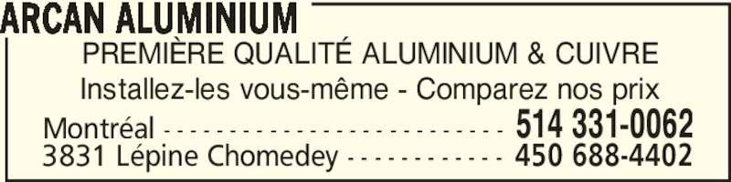 Arcan Aluminium (514-331-0062) - Annonce illustrée======= - PREMIÈRE QUALITÉ ALUMINIUM & CUIVRE Installez-les vous-même - Comparez nos prix ARCAN ALUMINIUM Montréal - - - - - - - - - - - - - - - - - - - - - - - - - - 514 331-0062 3831 Lépine Chomedey - - - - - - - - - - - - 450 688-4402