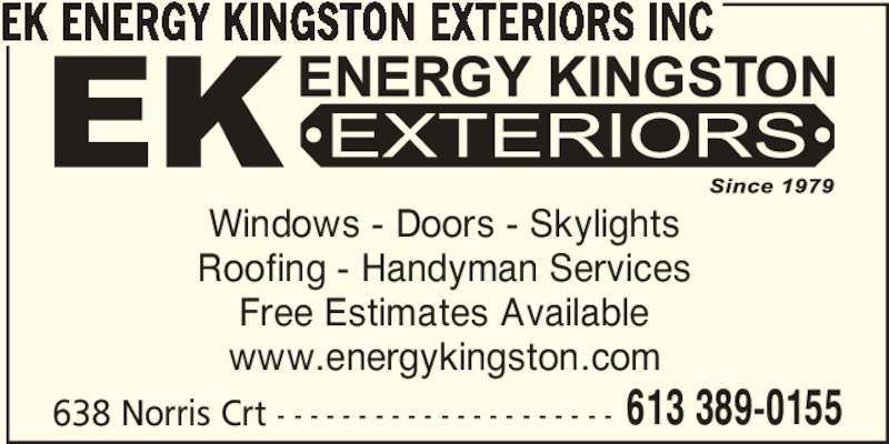 EK Energy Kingston Exteriors (613-389-0155) - Display Ad - 638 Norris Crt - - - - - - - - - - - - - - - - - - - - - 613 389-0155 EK ENERGY KINGSTON EXTERIORS INC Windows - Doors - Skylights Roofing - Handyman Services Free Estimates Available www.energykingston.com