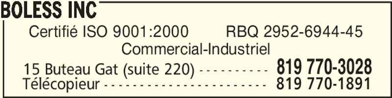 Boless Inc (819-770-3028) - Annonce illustrée======= - 15 Buteau Gat (suite 220) - - - - - - - - - - 819 770-3028 Télécopieur - - - - - - - - - - - - - - - - - - - - - - - 819 770-1891 Certifié ISO 9001:2000        RBQ 2952-6944-45 Commercial-Industriel BOLESS INC