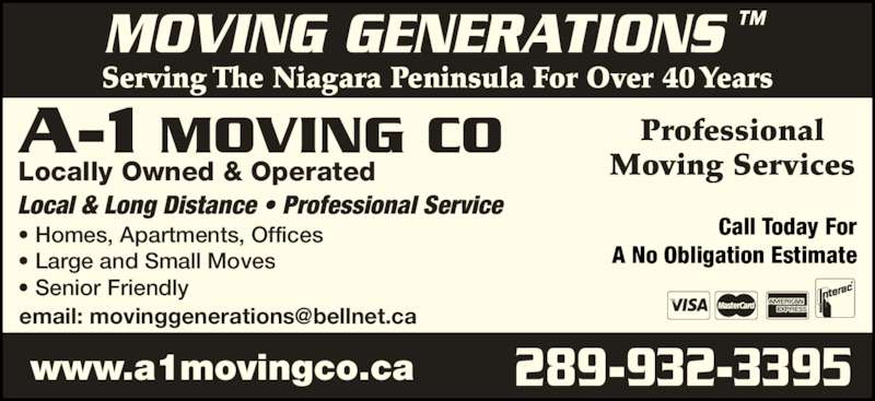 A-1 Moving Co (905-684-3995) - Display Ad - Professional Moving Services Serving The Niagara Peninsula For Over 40 Years MOVING GENERATIONS ™  Local & Long Distance • Professional Service • Homes, Apartments, Offices • Large and Small Moves • Senior Friendly Locally Owned & Operated A-1 MOVING CO 289-932-3395 www.a1movingco.ca Call Today For A No Obligation Estimate