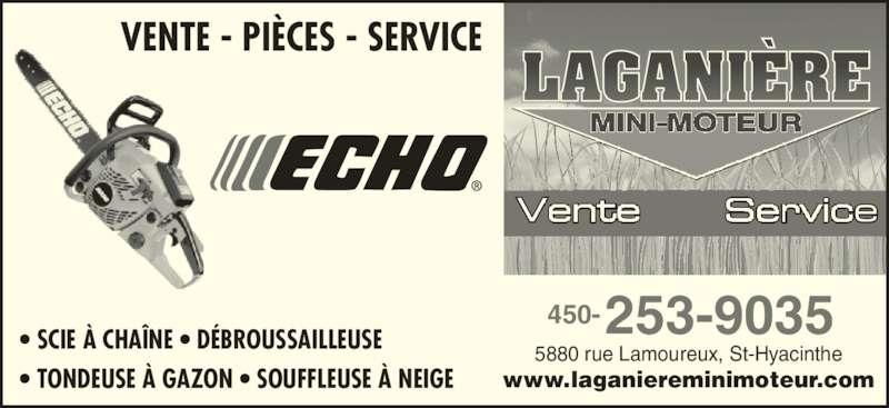 Laganière Mini-Moteur 2008 (450-253-9035) - Annonce illustrée======= - 5880 rue Lamoureux, St-Hyacinthe www.laganiereminimoteur.com 450-253-9035 VENTE - PIÈCES - SERVICE • SCIE À CHAÎNE • DÉBROUSSAILLEUSE • TONDEUSE À GAZON • SOUFFLEUSE À NEIGE