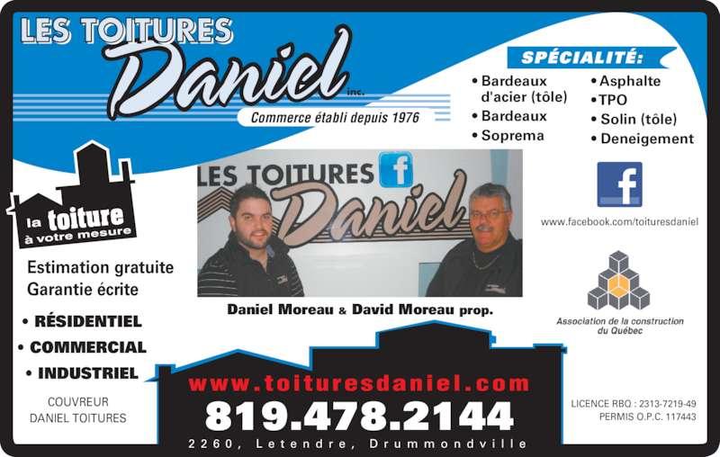 Les Toitures Daniel Inc (819-478-2144) - Annonce illustrée======= - • RÉSIDENTIEL • COMMERCIAL • INDUSTRIEL Estimation gratuite Garantie écrite LICENCE RBQ : 2313-7219-49 PERMIS O.P.C. 117443 Commerce établi depuis 1976 à COUVREUR DANIEL TOITURES SPÉCIALITÉ: 819.478.2144 www.toituresdaniel.com www.facebook.com/toituresdaniel Daniel Moreau & David Moreau prop. 2 2 6 0 ,  L e t e n d r e ,  D r u m m o n d v i l l e • Bardeaux   d'acier (tôle) • Bardeaux • Soprema • Asphalte • TPO • Solin (tôle) • Deneigement