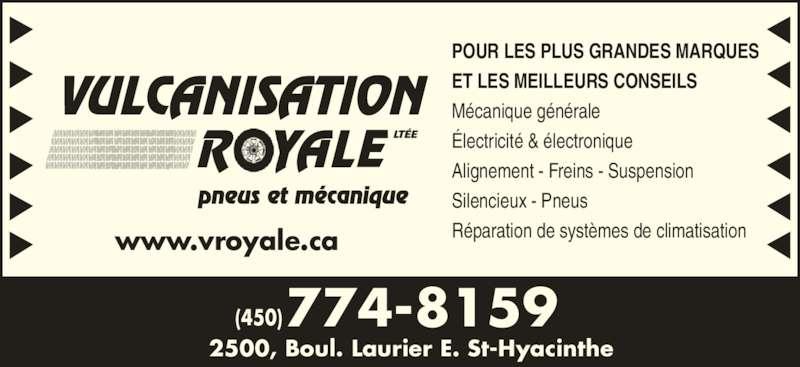 Vulcanisation Royale Ltée (450-774-8159) - Annonce illustrée======= - POUR LES PLUS GRANDES MARQUES ET LES MEILLEURS CONSEILS Mécanique générale Électricité & électronique Alignement - Freins - Suspension Silencieux - Pneus Réparation de systèmes de climatisation 2500, Boul. Laurier E. St-Hyacinthe (450)774-8159 www.vroyale.ca