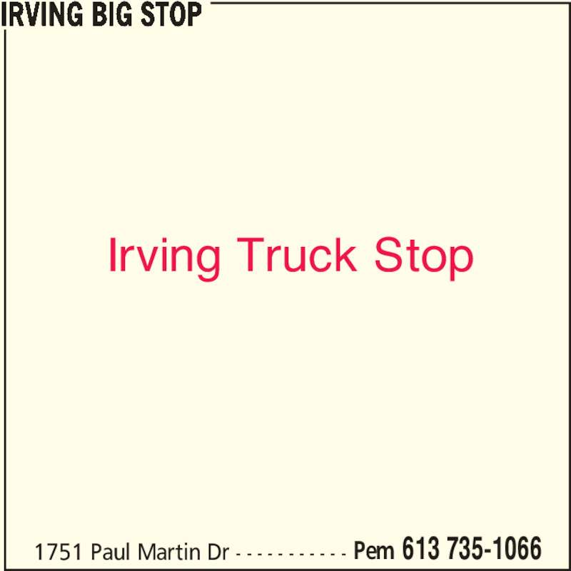 Irving (613-735-1066) - Display Ad - Irving Truck Stop IRVING BIG STOP 1751 Paul Martin Dr - - - - - - - - - - - Pem 613 735-1066