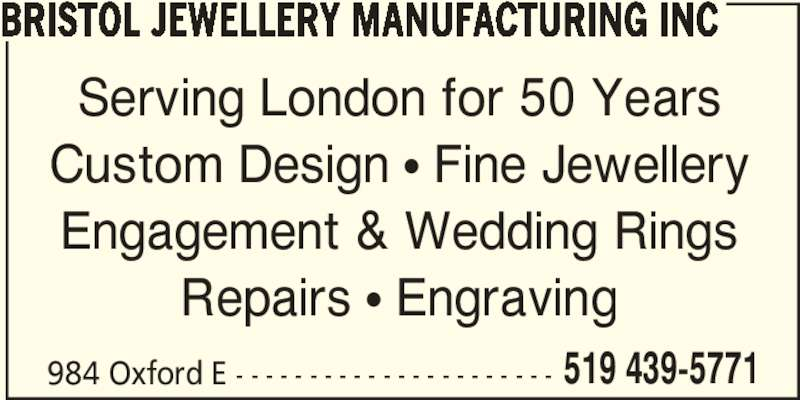 Bristol Jewellery Manufacturing Inc (519-439-5771) - Display Ad - BRISTOL JEWELLERY MANUFACTURING INC Serving London for 50 Years Custom Design π Fine Jewellery Engagement & Wedding Rings Repairs π Engraving 984 Oxford E - - - - - - - - - - - - - - - - - - - - - - 519 439-5771